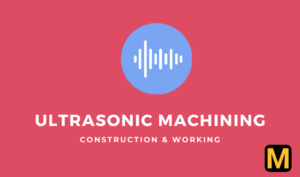Ultrasonic machining: parts, working, uses,  advantages with PDF