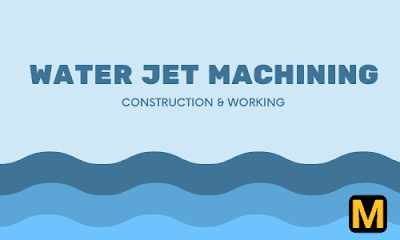 Water Jet Machining: working, parts, advantages and applications with PDF